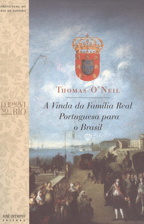 A vinda da família real portuguesa para o Brasil. - O'Neil, Thomas