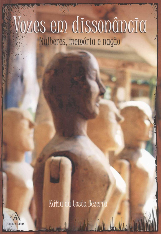 Vozes em dissonância : mulheres, memórias e nação. - Bezerra, Kátia da Costa