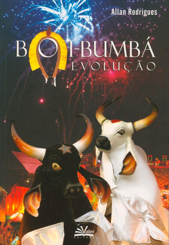 Boi-bumbá : evolução : livro reportagem sobre o festival folclórico de Parintins. - Rodrigues, Allan