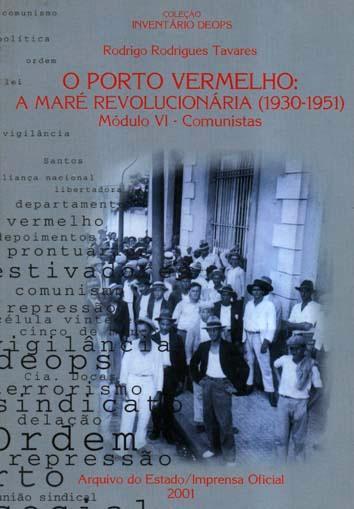 Comunistas : o porto bermelho : amare revolucionária (1930-1951). vol. 6 - Tavares, Rodrigo Rodrigues
