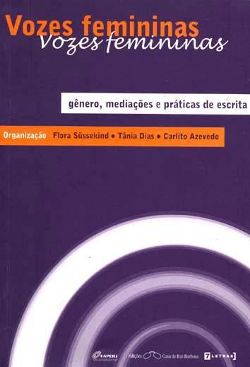 Vozes femininas : gêneros, mediações e práticas da escrita (2001, mai. 23-25 : Rio de Janeiro, Br). - Süssekind, Flora