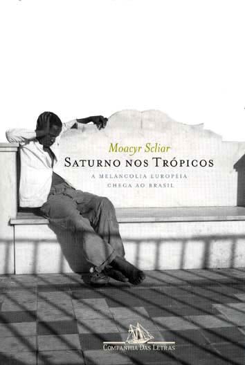 Saturno nos trópicos : a melancolia européia chega ao Brasil. - Scliar, Moacyr