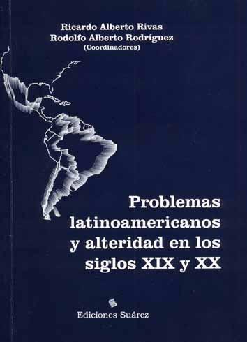 Problemas latinoamericanos y alteridad en los siglos XIX y XX.-- ( Problemas latinoamericanos en los siglos XIX y XX ; 1 ) - Problemas latinoamericanos y alteridad en los siglos XIX XX -