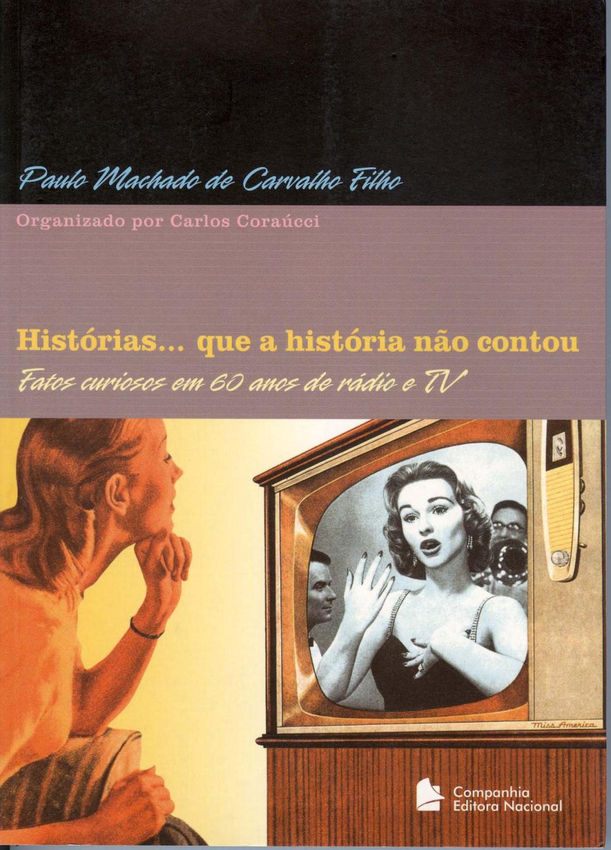 Histórias. que a história não contou : fatos curiosos em 60 anos de rádio e TV. - Carvalho Filho, Paulo Machado de