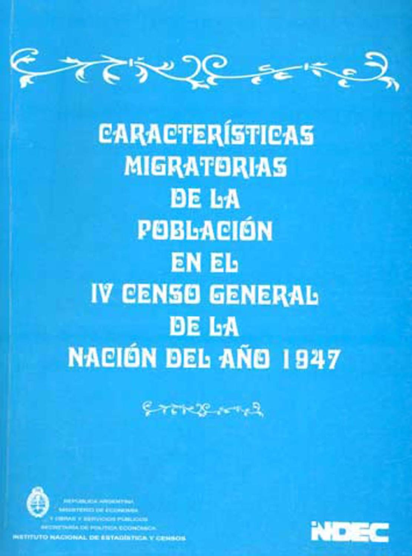 Características migratorias de la población en el IV Censo General de la Nación del año 1947. - Instituto Nacional de Estadística y Censos (Argentina) -