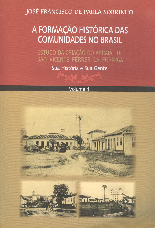 Estudo da criação do arraial de São Vicente Férrer da Formiga : sua história e sua gente. vol. 1 - Sobrinho, José Francisco de Paula