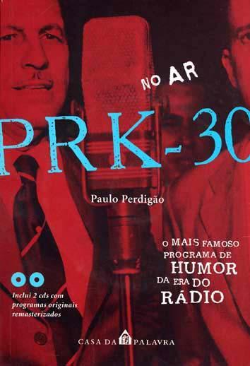 No ar : PRK- 30! : o mais famoso programa de humor da era do rádio. - Perdigão, Paulo