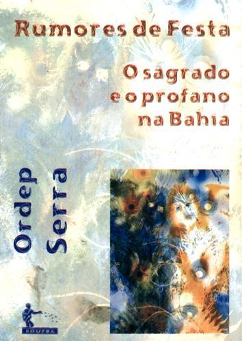 Rumores de festa : o sagrado e o profano na Bahia. - Serra, Ordep