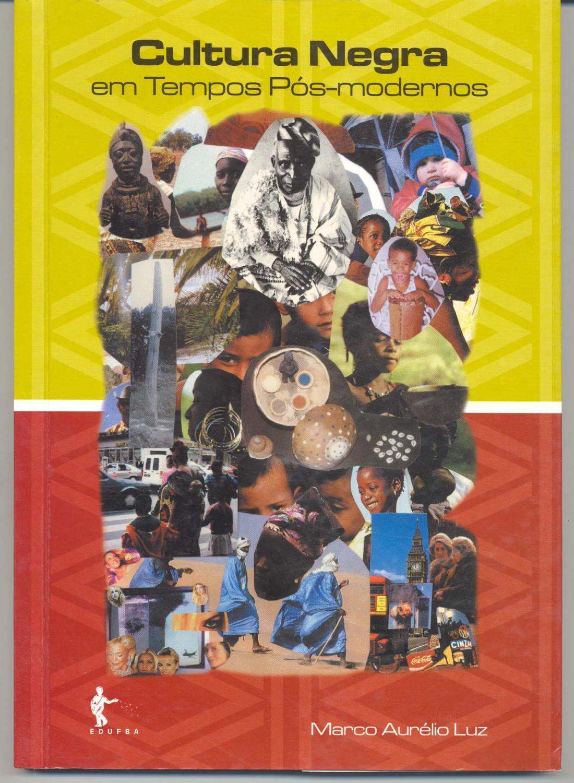 Cultura negra em tempos pós-modernos. - Luz, Marco Aurélio de Oliveira -