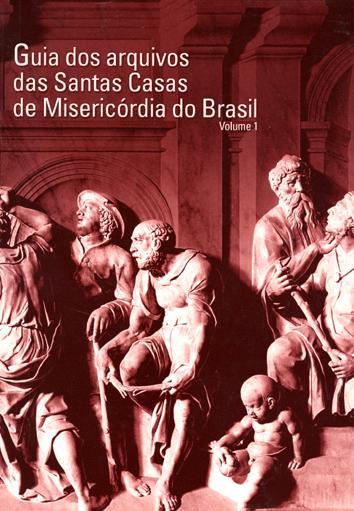 Regiões centro-oeste, nordeste, norte e sudeste. vol. 1 -- ( Guia dos arquivos das Santas Casas de Misericórdia do Brasil fundadas entre 1500 e 1900 ) - Khoury, Yara Aun