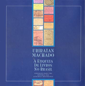 A etiqueta de livros no Brasil : subsídios para uma história das livrarias brasileiras. - Machado, Ubiratan -