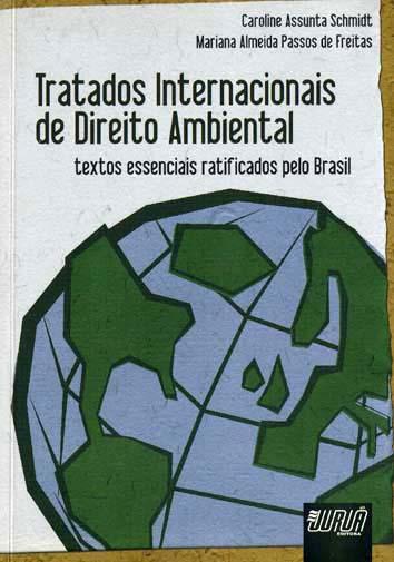 Tratados internacionais de direito ambiental : textos essenciais ratificados pelo Brasil. - Schmidt, Caroline Assunta
