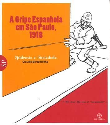 A gripe espanhola em São Paulo, 1918 : epidemia e sociedade. vol. 5 - Bertolli Filho, Claudio