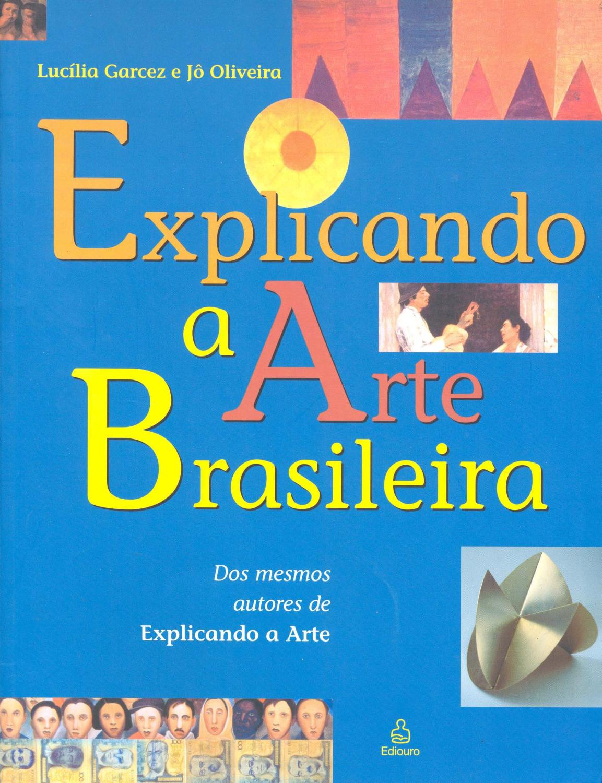 Explicando a arte brasileira. -- ( Explicado ) - Oliveira, Jô