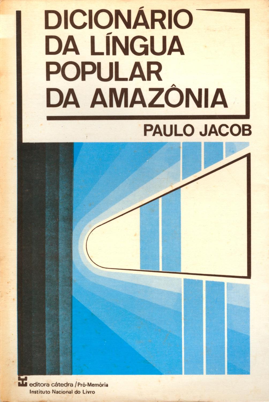 Dicionário da língua popular da Amazonia. - Jacob, Paulo