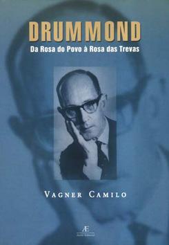 Drummond : da Rosa do Povo à Rosa das Trevas. - Camilo, Vagner