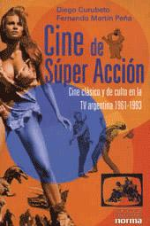 Cine de súper acción : cine clásico y de culto en la TV argentina 1961-1993.: ...