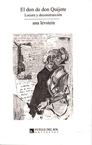 El Don de Don Quijote : locura y deconstrucción.: Levstein, Ana -