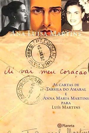 Aí vai meu coração : as cartas: Martins, Ana Luisa