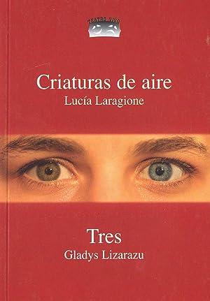 Criaturas del aire. Tres.-- ( Teatro vivo ; 21 ): Laragione, Lucía - Lizarazu, Gladys -
