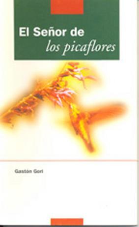 El señor de los picaflores.: Gori, Gastón -