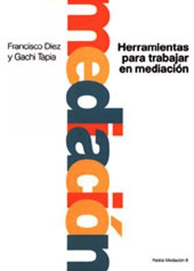 Herramientas para trabajar en mediación.-- ( Mediación: Diez, Francisco -