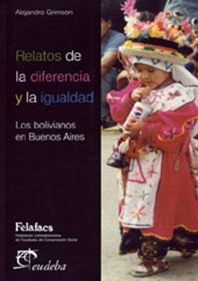 Relatos de la diferencia y la igualdad : los bolivianos en Buenos Aires.-- ( Comunicación y ...