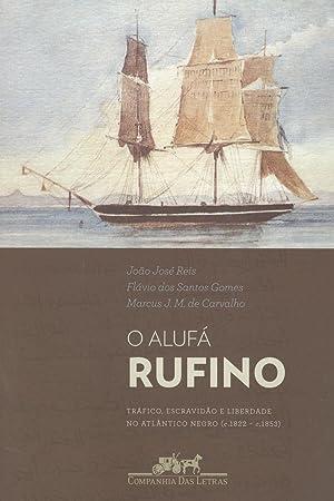 O alufa Rufino : trafico, escravidão e: Reis, João Jose
