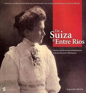 De Suiza a Entre Rios : testimonios de una comunidad pionera : Colonia Nueva de Villa Urquiza.: ...