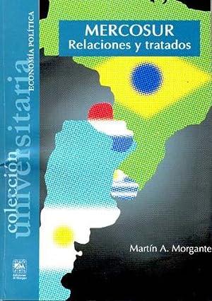 Mercosur : relaciones y tratados.-- ( Universitaria. Economía política ): Morgante, ...