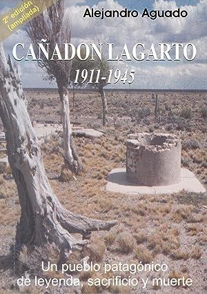 Cañadón Lagarto : 1911-1945 : un pueblo patagónico de leyenda, sacrificio y ...