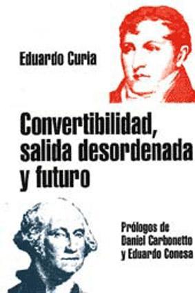 Convertibilidad, salida desordenada y el futuro.: Curia, Eduardo Luis