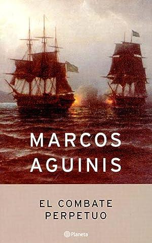 El combate perpetuo.-- ( Autores españoles e iberoamericanos ): Aguinis, Marcos -