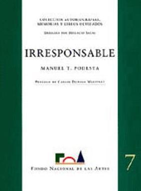 Irresponsable.-- ( Autobiografías, memorias y libros olvidados: Podestá, Manuel T.