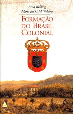 Formação do Brasil colonial.: Wehling, Arno