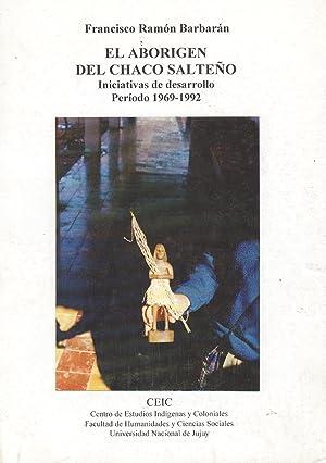 El aborigen del Chaco salteño : iniciativas de desarrollo : período 1969-1992.: ...