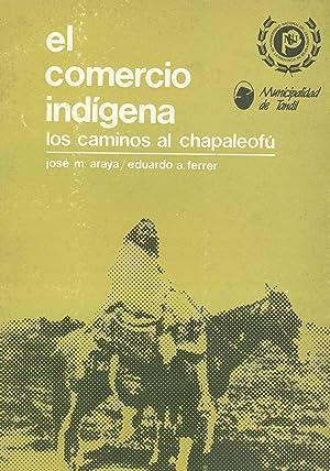 El comercio indigena : los caminos al Chapaleofu.: Araya, Jose M. - Ferrer, Eduardo A. -
