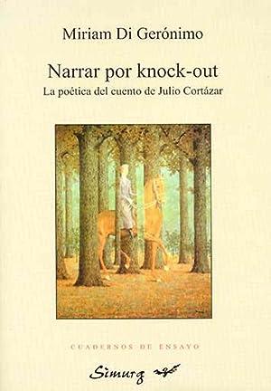Narrar por knock-out : la poética del cuento de Julio Cortázar.-- ( Cuadernos de ...