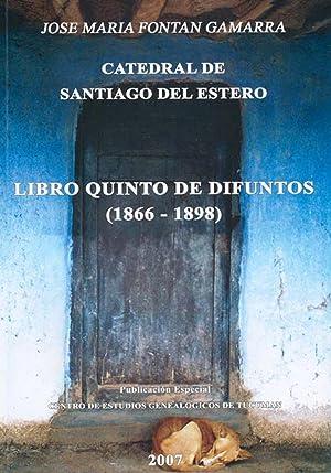 Catedral de Santiago del Estero : libro de difuntos 5 : 1866-1898.-- ( Publicación especial ...