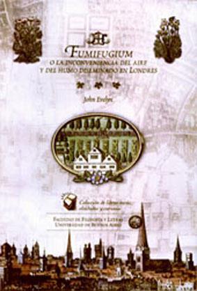 Fumifugium : o la inconveniencia del aire y del humo diseminado de Londres.-- ( Libros raros, ...