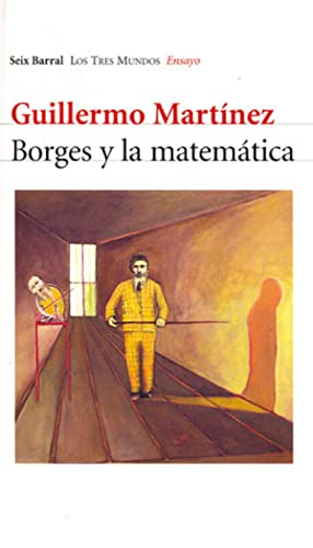 Borges y la matemática.-- ( Los tres mundos. Ensayo ): Martínez, Guillermo -