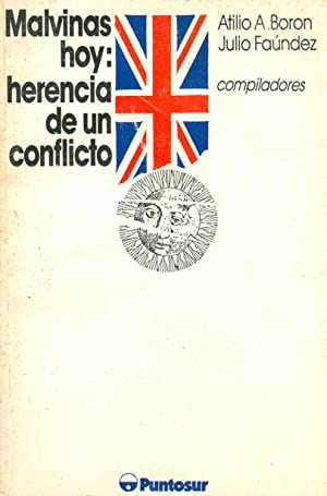 Malvinas hoy : herencia de un conflicto.: Boron, Atilio A. - Faúndez, Julio -