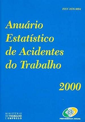 Anuário estatístico de acidentes do trabalho 2000.: Brasil. Ministério do