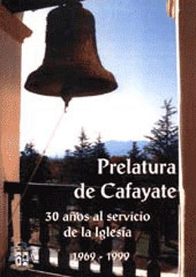 Prelatura de Cafayate : 30 años al servicio de la iglesia.: Iglesia Católica. Prelatura de ...