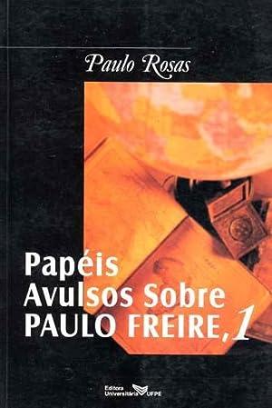 Papéis avulsos sobre Paulo Freire. vol. 1: Rosas, Paulo