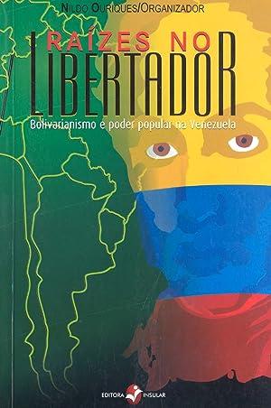 Raizes no libertador : bolivarianismo e poder: Ouriques, Nildo -