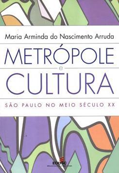 Metrópole e cultura : São Paulo no: Arruda, Maria Arminda