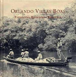 Orlando Villas Bôas : expedições, reflexões e: Villas Bôas Filho,