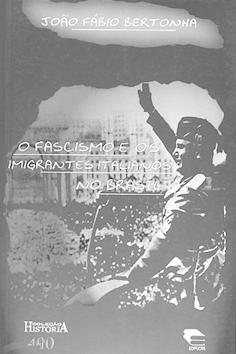 O fascismo e os imigrantes italianos no: Bertonha, João Fábio