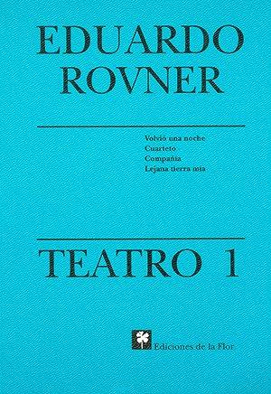 Teatro Eduardo Rovner. vol. 1 , Volvió una noche. Cuarteto. Compañía. Lejana ...